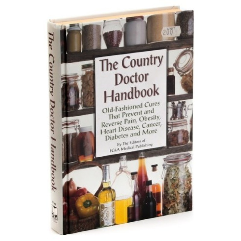 The Country Doctor Handbook: Old Fashioned Cures That Prevent Pain, Obsesity, Heart Disease, Cancer,