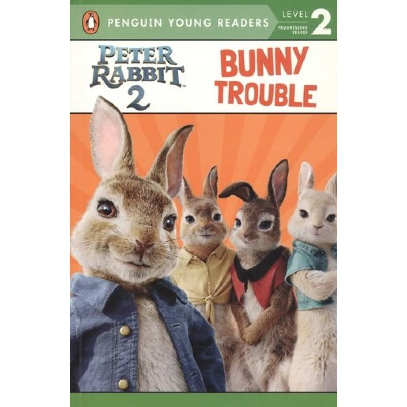 Peter Rabbit 2: Bunny Trouble. Penguin Young Readers. Level 2